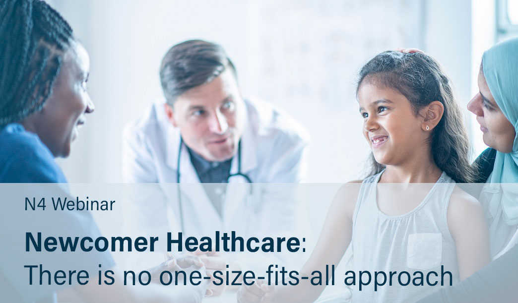 Upcoming N4 Webinar: Newcomer Healthcare: There is no one-size-fits-all approach